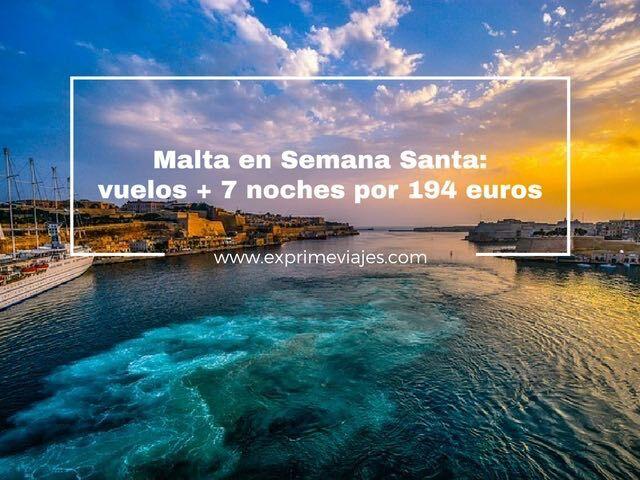 MALTA EN SEMANA SANTA: VUELOS + 7 NOCHES POR 194EUROS