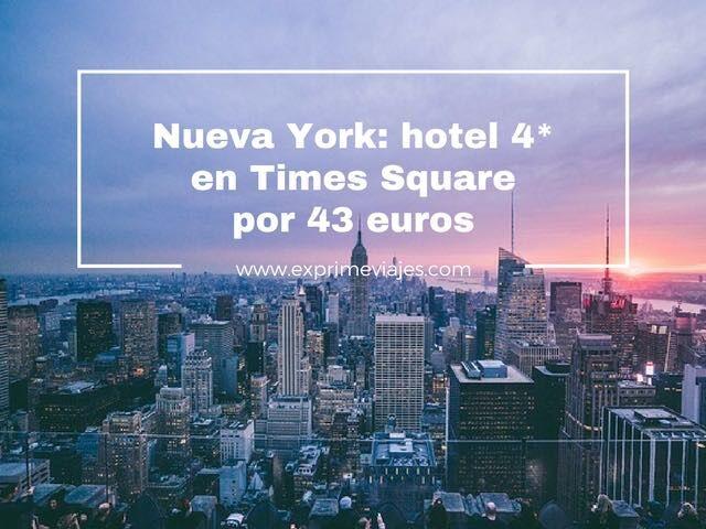 NUEVA YORK: HOTEL 4* EN TIMES SQUARE POR 43EUROS