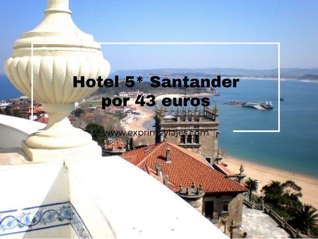 santander hotel 5 estrellas por 43 euros