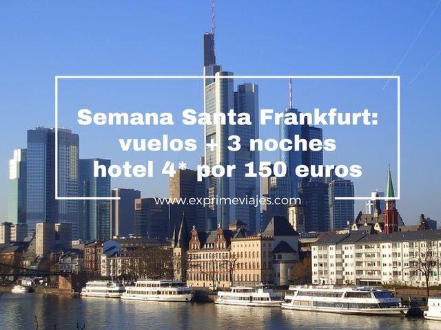 SEMANA SANTA FRANKFURT: VUELOS + 3 NOCHES HOTEL 4* POR 150EUROS
