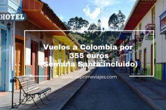 colombia vuelos baratos 355 euros semana santa incluido
