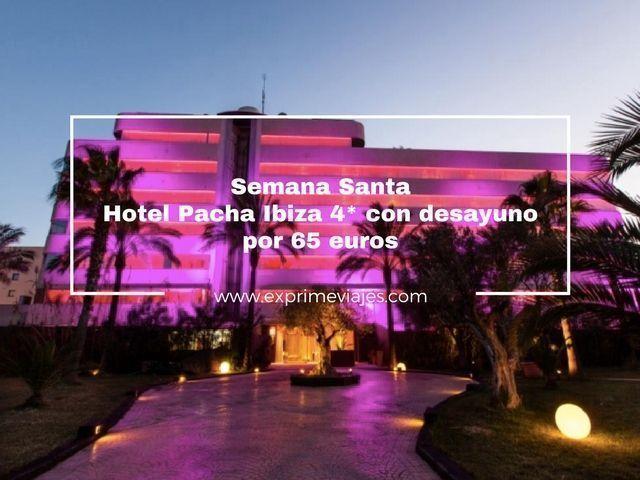 SEMANA SANTA HOTEL PACHA IBIZA 4* CON DESAYUNO POR 65EUROS