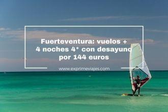 fuerteventura vuelos 4 noches 4* con desayuno por 144 euros
