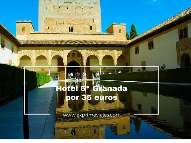 HOTEL 5* EN GRANADA POR 35EUROS