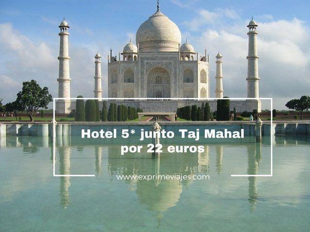 HOTEL 5* JUNTO A TAJ MAHAL POR 22EUROS