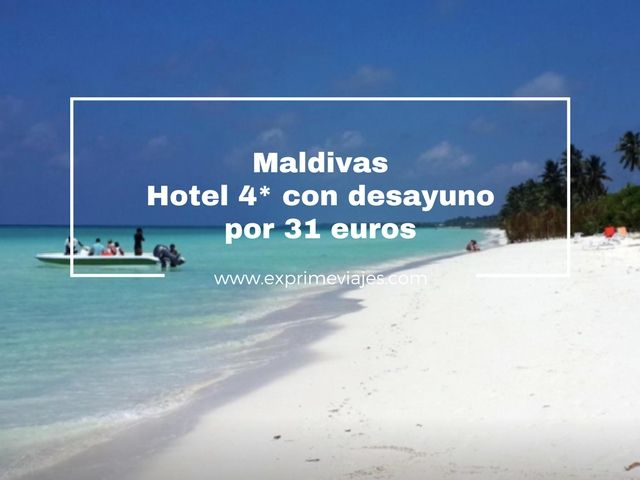 maldivas 4* con desayuno 31 euros
