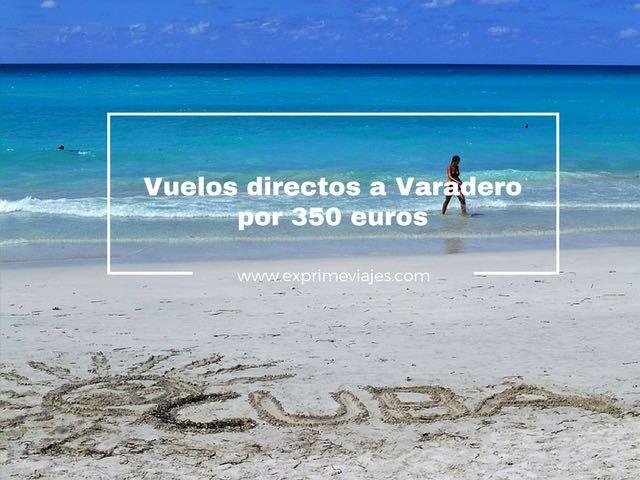 varadero vuelos directos 350 euros londres