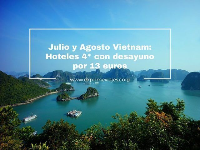vietnam julio agosto hoteles 4 estrellas 13 euros