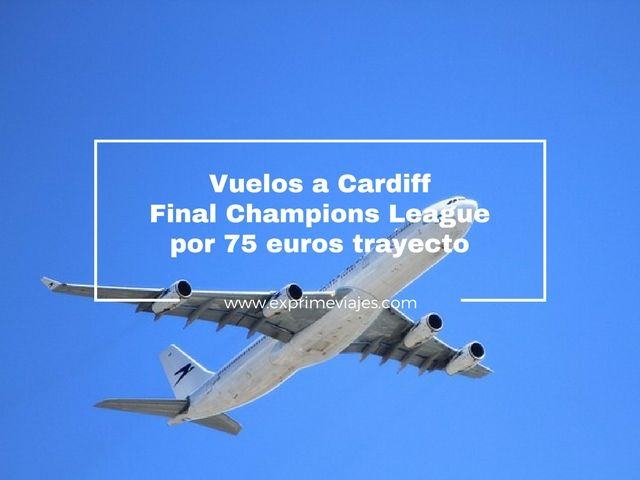 cardiff vuelos baratos champions league 75 euros trayecto