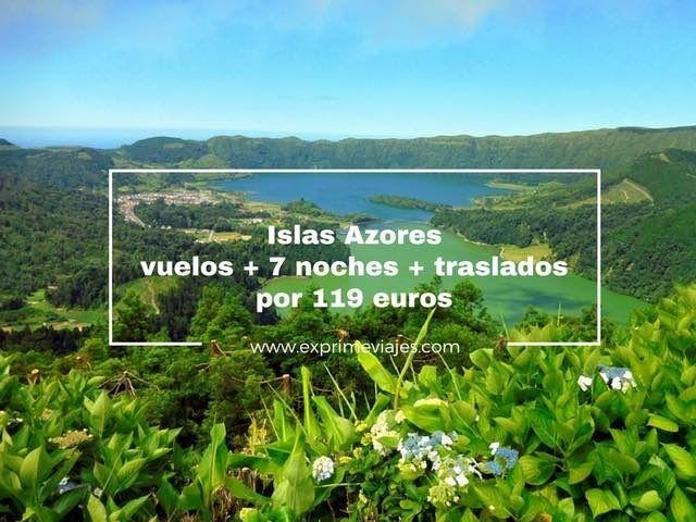 islas azores vuelos 7 noches traslados 119 euros
