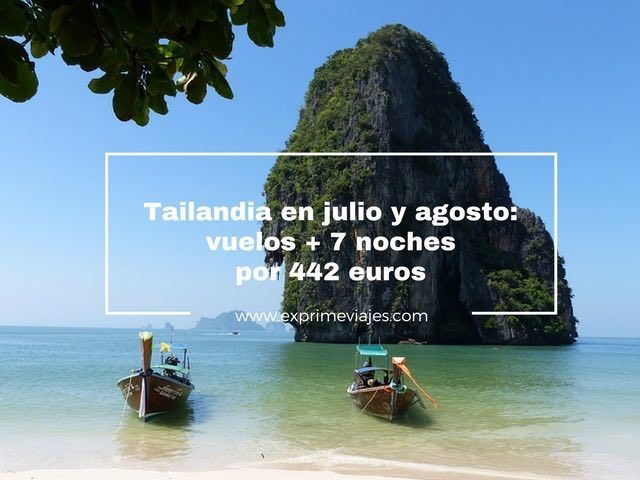 tailandia julio agosto vuelos 7 noches 442 euros