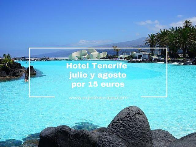 tenerife hotel julio agosto 15 euros