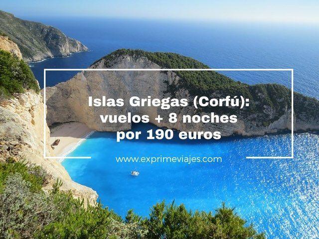 ISLAS GRIEGAS (CORFÚ): VUELOS + 8 NOCHES POR 190EUROS