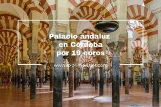 palacio andaluz cordoba por 19 euros