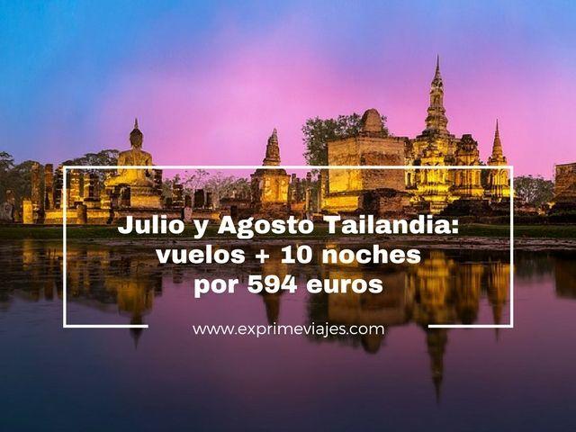 tailandia julio agosto vuelos 10 noches 594 euros