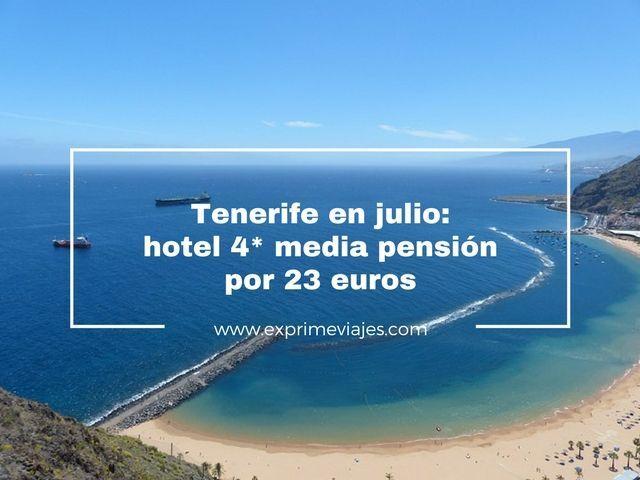 tenerife julio hotel 4* media pensión 23 euros