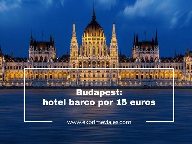HOTEL BARCO EN BUDAPEST POR 15EUROS