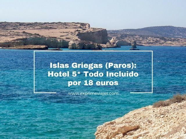 ISLAS GRIEGAS (PAROS): HOTEL 5* TODO INCLUIDO POR 18EUROS
