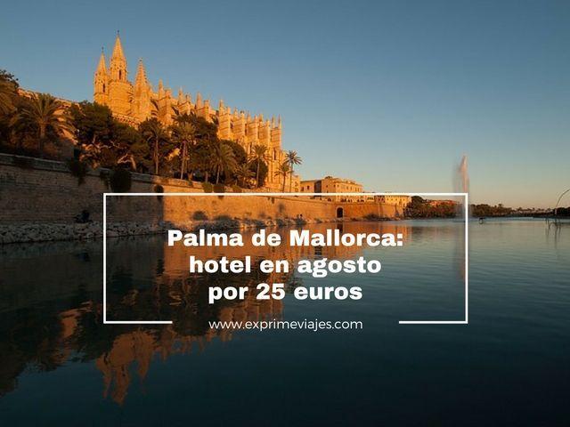 HOTEL PALMA DE MALLORCA EN AGOSTO POR 25EUROS