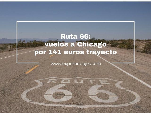 RUTA 66: VUELOS A CHICAGO POR 141EUROS TRAYECTO