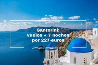 santorini vuelos 7 noches 227 euros