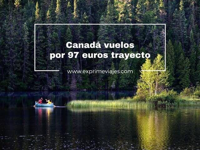 ¡CORRE! VUELOS A CANADÁ POR 97EUROS TRAYECTO
