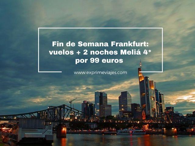 frankfurt fin de semana vuelos 2 noches meliá 99 euros