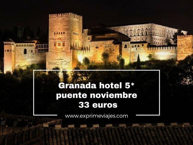 granada hotel 5* puente de octubre por 33 euros