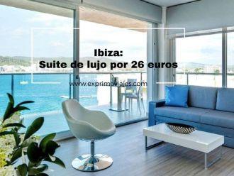 ibiza suite lujo 26 euros