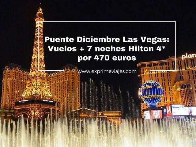 LAS VEGAS PUENTE DICIEMBRE: VUELOS + 7 NOCHES HILTON 4* POR 470EUROS