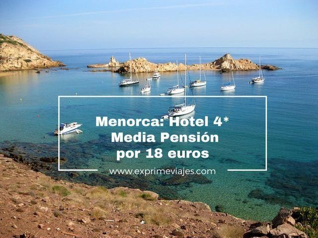 MENORCA: HOTEL 4* MEDIA PENSIÓN POR 18EUROS