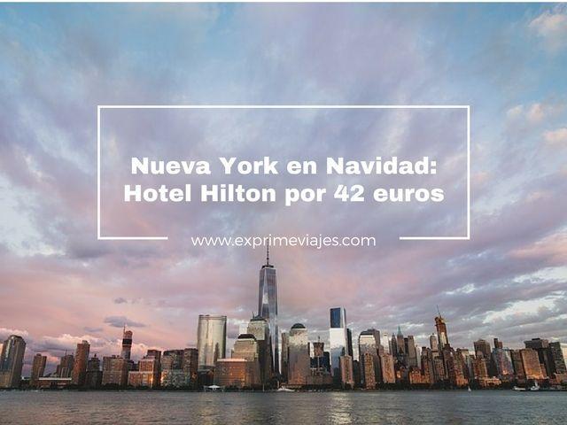 nueva york navidad hotel hilton 42 euros