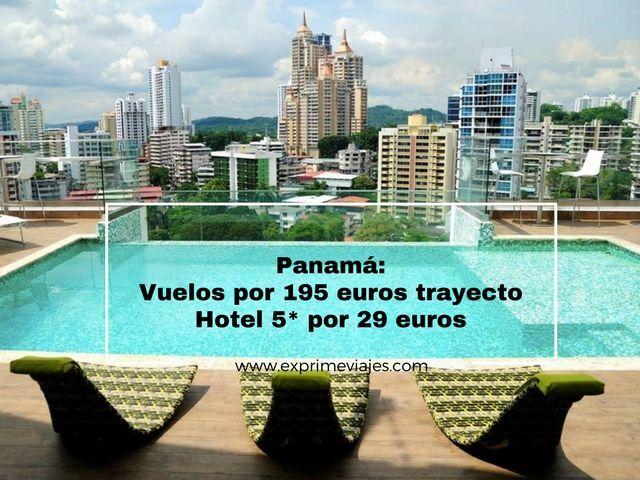 panamá vuelos 195 euros trayecto hotel 5* 29 euros