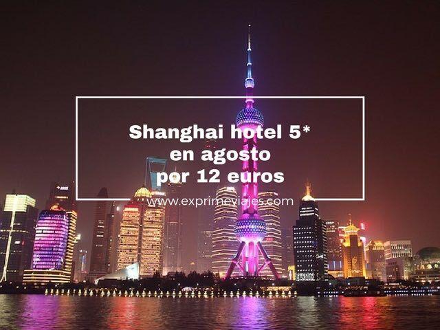 shanghai hotel 5* agosto por 12 euros