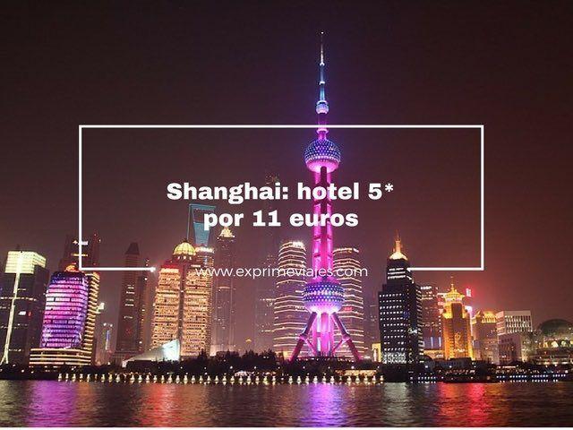 shanghai hotel 5* por 11 euros