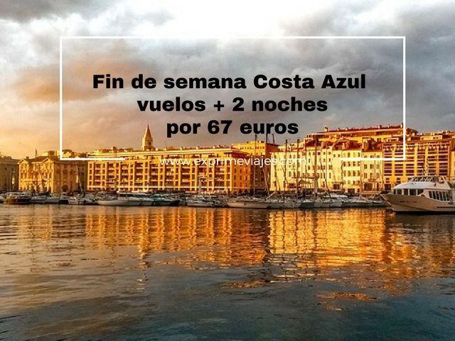 FIN DE SEMANA COSTA AZUL: VUELOS + 2 NOCHES POR 67EUROS