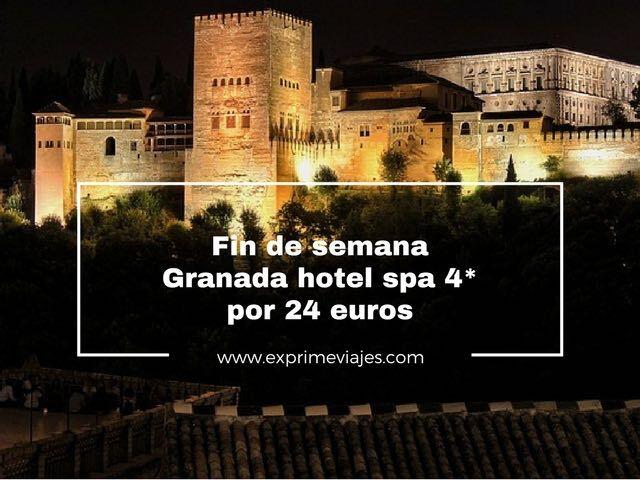 fin de semana granada hotel spa 4* por 24 euros