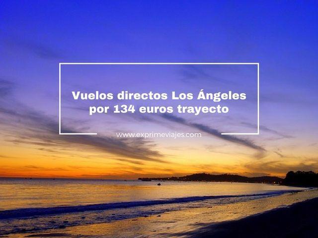 los ángeles vuelos directos 134 euros trayecto