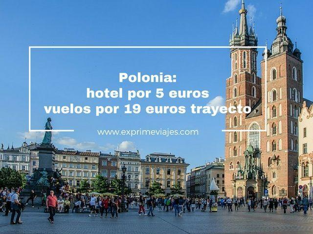 polonia vuelos 19 euros hotel 5 euros