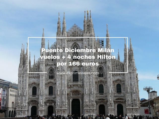 puente diciembre Milán vuelos +4 noches Hilton por 166 euros