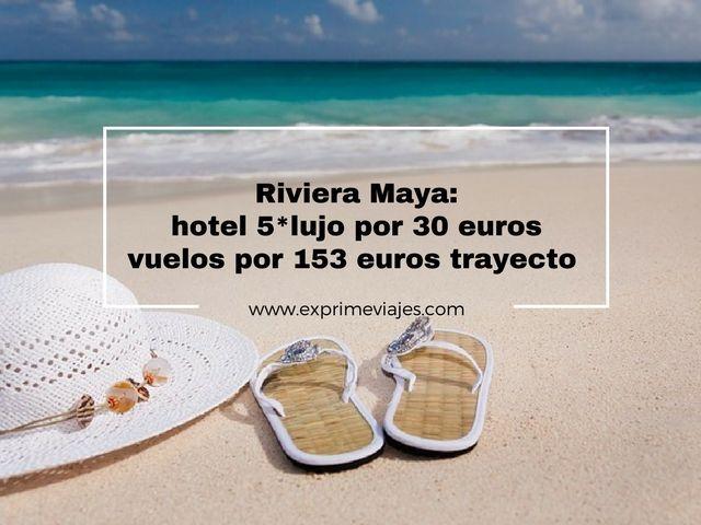 RIVIERA MAYA: HOTEL 5* LUJO POR 30EUROS Y VUELOS POR 153EUROS TRAYECTO