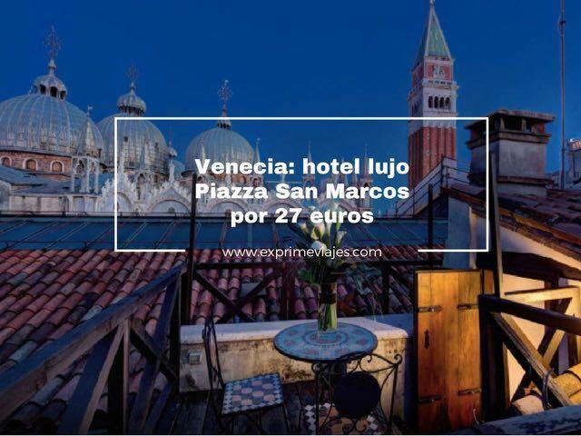 Venecia hotel lujo plaza san marcos por 27 euros for Hoteles de lujo en venecia