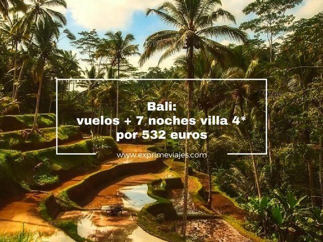 BALI: VUELOS + 7 NOCHES VILLA 4* POR 532EUROS