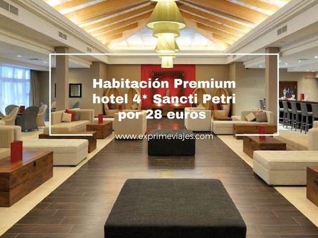 HABITACIÓN PREMIUM HOTEL 4* SANCTI PETRI POR 28EUROS