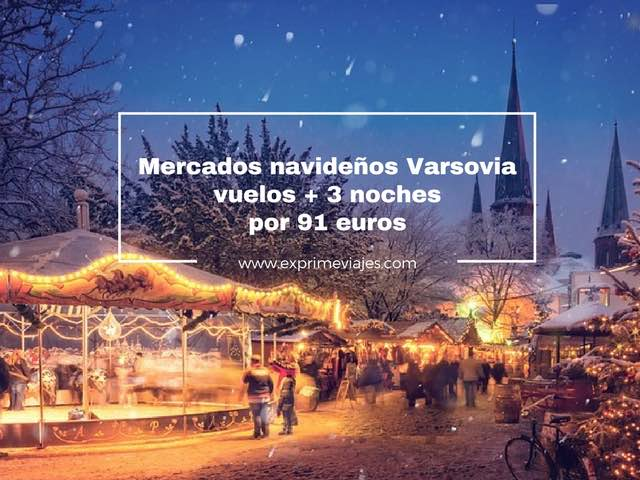 MERCADOS NAVIDEÑOS VARSOVIA: VUELOS + 3 NOCHES POR 91EUROS