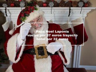 papa noel laponia vuelos por 37 euros trayecto y hotel por 32 euros