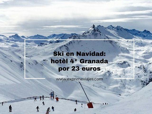 ski navidad hotel 4* granada 23 euros
