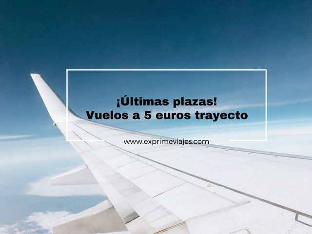 vuelos 5 euros trayecto últimas plazas