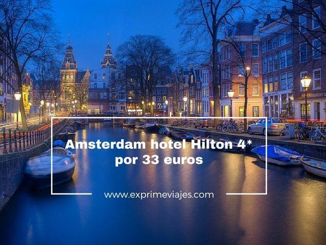 HOTEL HILTON 4* EN AMSTERDAM POR 33EUROS