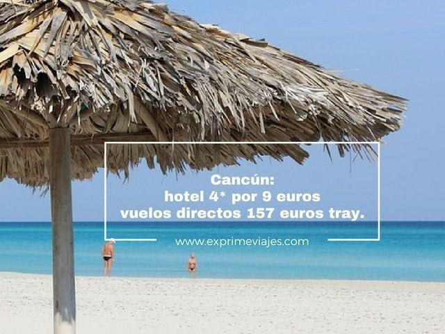 CANCÚN: HOTEL 4* POR 9EUROS, VUELOS DIRECTOS 157EUROS TRAYECTO